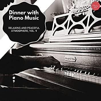 Dinner With Piano Music - Relaxing And Peaceful Atmosphere, Vol. 9