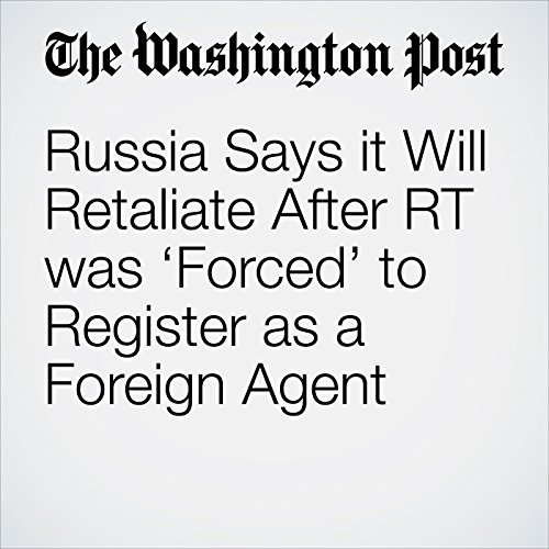 Russia Says it Will Retaliate After RT was 'Forced' to Register as a Foreign Agent copertina