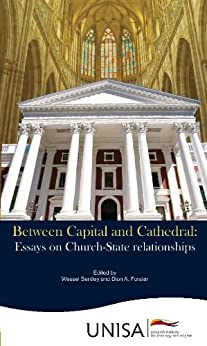 Between Capital and Cathedral: Essays on Church-State relationships by [Peter Storey, Wessel Bentley, Dion. A.  Forster, Louise Kretzschmar, Clint le Bruyns, Sifiso Khuzwayo, Joerg Rieger, Klaus Nurnberger, Dion. A. Forster]