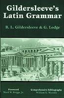 Gildersleeve's Latin Grammar by Basil L. Gildersleeve G. Lodge(1997-01-01)