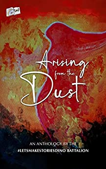 Arising from the Dust: An Anthology by the #LetsMakeStoriesDinoBattalion by [Meera  V Barath, Anupama  Dalmia, Rhiti Chatterjee  Bose, Anju  Darshini, Manas Mukul, Dr. Santosh  Bakaya]