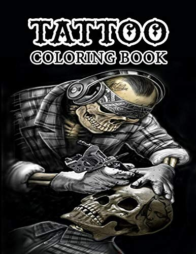 Tattoo Coloring Book: An Adult Coloring Book with Awesome, Sexy, and Relaxing Tattoo Designs for Men and Women (Tattoo Coloring Books for Adults)