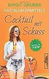 Cocktail mit Schuss: Krimikomödie (Kati Blum ermittelt, Band 4)