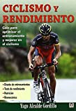 Ciclismo y rendimiento / Cycling and Performance: Guia para optimizar el entrenamiento y mejorar en el ciclismo / Guide to Optimize Training and Improve Cycling by Yago Alcalde Gordillo(2011-04-01)