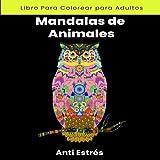 Libro Para Colorear Mandalas de Animales Anti Estrés: Para Colorear Bonitos Animales y Mandalas | Tamaño Cuadrado 21.5x21.5 cm | Regalo Original para Adultos Ideal Para Relajarse