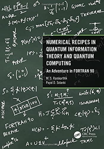 Compare Textbook Prices for Numerical Recipes in Quantum Information Theory and Quantum Computing: An Adventure in FORTRAN 90 1 Edition ISBN 9780367759285 by Ramkarthik, M.S.,Solanki, Payal D.