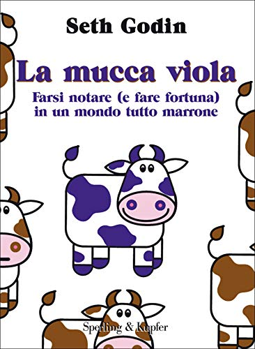 La mucca viola: Farsi notare (e fare fortuna) in un mondo tutto marrone (Varia. Economia Vol. 39)