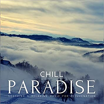 Chill Paradise (Soothing and amp; Relaxing Music For Rejuvenation)