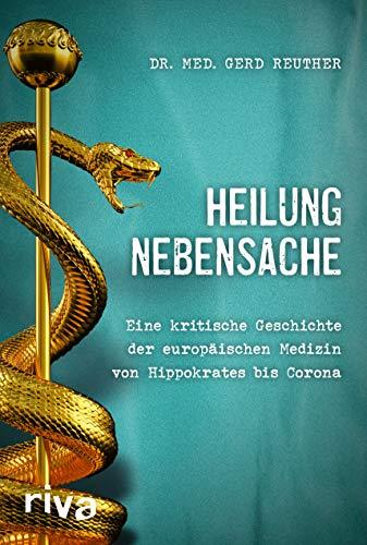 """Heilung Nebensache: Eine kritische Geschichte der europäischen Medizin von Hippokrates bis """"Corona"""""""