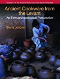Ancient Cookware from the Levant: An Ethnoarchaeological Perspective (Worlds of the Ancient Near...