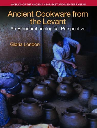 Download Ancient Cookware from the Levant: An Ethnoarchaeological Perspective (Worlds of the Ancient Near East and Mediterranean) 1781791996