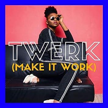 Twerk (make it work)