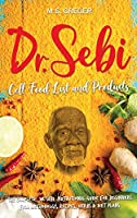 DR.SEBI Cell Food List and Products: The Complete Dr. Sebi Nutritional Guide for Beginners with Full Methodology, Recipes, Herbs and Diet Plans (Dr.Sebi's Cure)