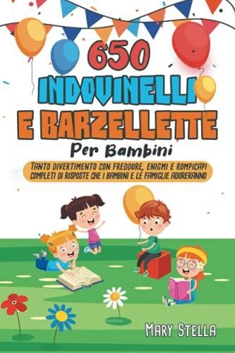 650 Indovinelli e Barzellette Per Bambini: Tanto divertimento con freddure, enigmi e rompicapi completi di risposte che i bambini e le famiglie adoreranno