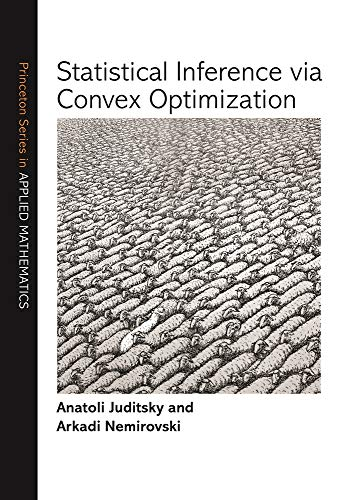 Statistical Inference via Convex Optimization (Princeton Series in Applied Mathematics)