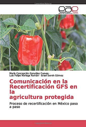 Comunicación en la Recertificación GFS en la agricultura protegida: Proceso de recertificación en México paso a paso