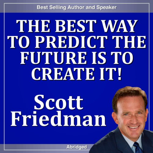 The Best Way to Predict the Future Is to Create It! cover art
