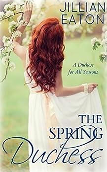 The Spring Duchess (A Duchess for All Seasons Book 2) by [Jillian Eaton]