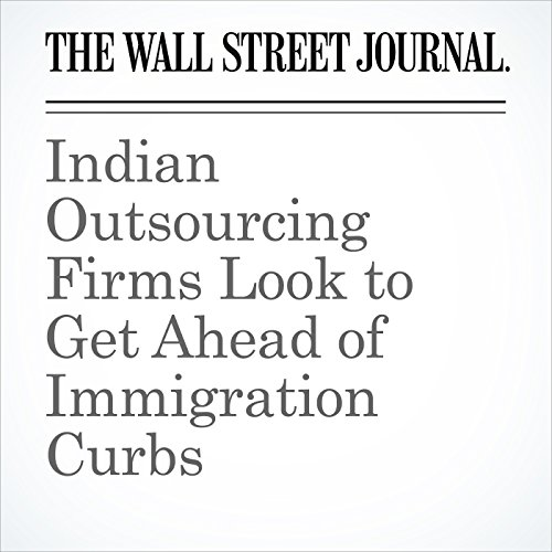 Indian Outsourcing Firms Look to Get Ahead of Immigration Curbs copertina