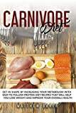 CARNIVORE DIET: Get in shape by increasing your metabolism with easy to follow protein diet recipes that will help you lose weight and improve your overall health