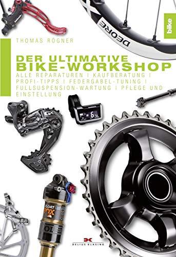 Der ultimative Bike-Workshop: Alle Reparaturen, Kaufberatung, Profi-Tipps: Alle Reparaturen, Kaufberatung, Profi-Tipps, Federgabel-Tuning, Fullsuspension-Wartung, Pflege und Einstellung