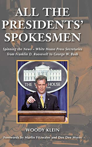 All the Presidents' Spokesmen: Spinning the News--White House Press Secretaries from Franklin D. Roosevelt to George W.