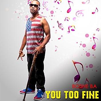 You Too Fine