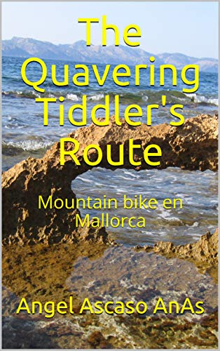 The Quavering Tiddler's Route: Mountain bike en Mallorca (Spanish Edition)