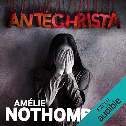 Antéchrista                   De :                                                                                                                                 Amélie Nothomb                               Lu par :                                                                                                                                 Véronique Groux de Miéri                      Durée : 2 h et 52 min     7 notations     Global 3,9