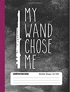 My Wand Chose Me Composition Book Wide Ruled 100 pages (7.44 x 9.69): Funny Flute Player Notebook Journal for Elementary and Middle School Band Students