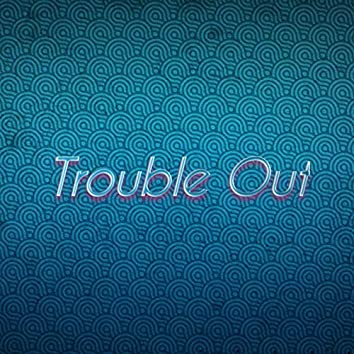 Trouble Out