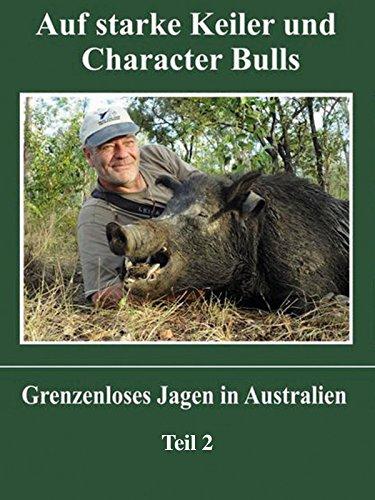 Auf starke Keiler und Character Bulls - Grenzenloses Jagen in Australien Teil 2