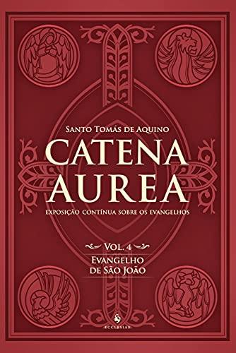 Catena Aurea - Evangelho de São João (Volume 4)