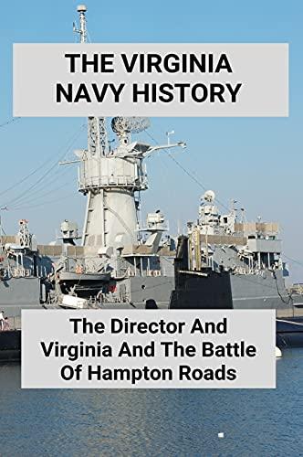 The Virginia Navy History: The Director And Virginia And The Battle Of Hampton Roads: Virginia Beach Navy Seal Base