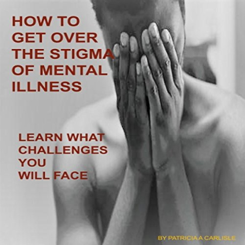Couverture de How to Get over the Stigma of Mental Illness