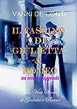 IL FASCINO DI GIULIETTA E ROMEO TRA STORIA E LEGGENDA: La vera storia di Giulietta e Romeo (Italian Edition)