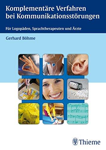 Komplementäre Verfahren bei Kommunikationsstörungen: Für Logopäden, Sprachtherapeuten und Ärzte