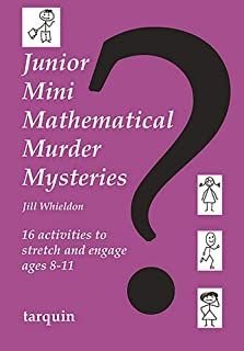 Junior Mini Mathematical Murder Mysteries: 16 activities to stretch and engage ages 8-11