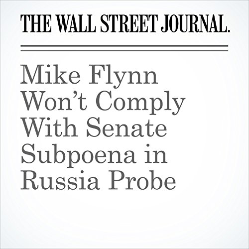 Mike Flynn Won't Comply With Senate Subpoena in Russia Probe copertina