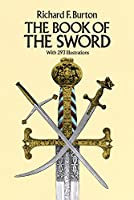 The Book of the Sword: With 293 Illustrations (Dover Military History, Weapons, Armor) by Sir Richard F. Burton(1987-07-01)