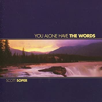 You Alone Have The Words