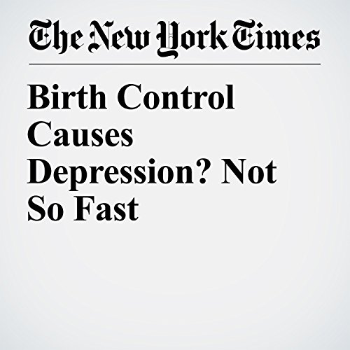 Birth Control Causes Depression? Not So Fast copertina