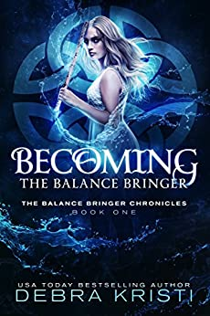Becoming: The Balance Bringer (The Balance Bringer Chronicles Book 1) by [Debra Kristi]
