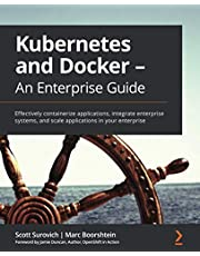 Kubernetes and Docker - An Enterprise Guide: Effectively containerize applications, integrate enterprise systems, and scale applications in your enterprise