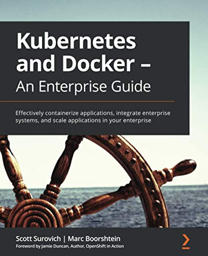Compare Textbook Prices for Kubernetes and Docker - An Enterprise Guide: Effectively containerize applications, integrate enterprise systems, and scale applications in your enterprise  ISBN 9781839213403 by Surovich, Scott,Boorshtein, Marc