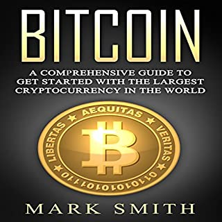 Bitcoin: A Comprehensive Guide to Get Started with the Largest Cryptocurrency in the World cover art