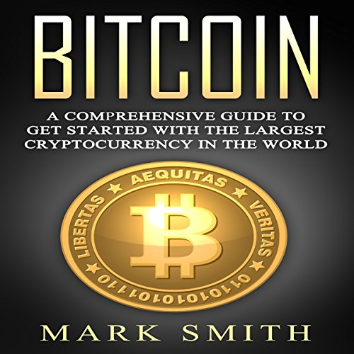 Bitcoin: A Comprehensive Guide to Get Started with the Largest Cryptocurrency in the World audiobook cover art