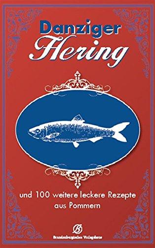 Danziger Hering: und 100 weitere leckere Rezepte aus Pommern: und 130 weitere leckere Rezepte aus Pommern