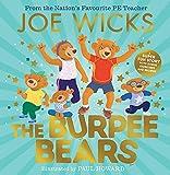 The Burpee Bears: Meet the Burpee Bears in this glorious picture book created by the Nation's Favourite PE Teacher, Joe Wicks!