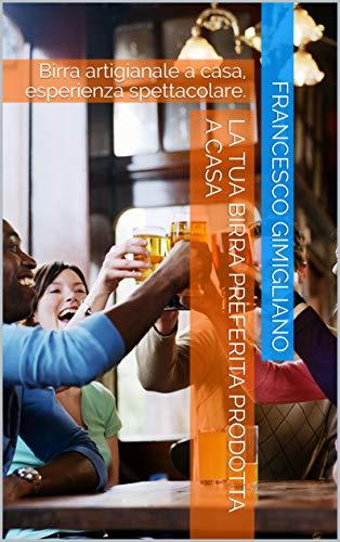 La tua birra preferita prodotta a casa: Birra artigianale a casa, esperienza spettacolare.